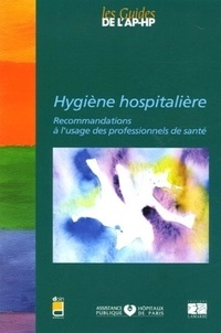 Michèle Ciais et Claude Gozlan - Hygiène hospitalière - Recommandations à l'usage des professionnels de santé.