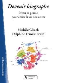 Michèle Cléach et Delphine Tranier-Brard - Devenir biographe - Prêter sa plume pour écrire la vie des autres.