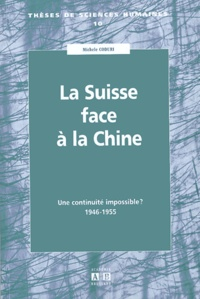 Michele Coduri - La Suisse face à la Chine - Une continuité impossible ? 1946-1955.