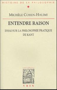 Michèle Cohen-Halimi - Entendre raison - Essai sur la philosophie pratique de Kant.