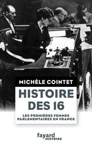 Michèle Cointet - Histoire des 16 - Les premières femmes parlementaires en France.