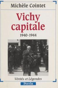 Michèle Cointet-Labrousse - Vichy capitale - 1940-1944.