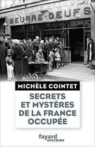 Michèle Cointet - Secrets et mystères de la France occupée.