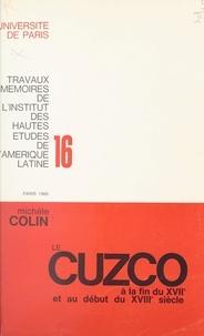 Michèle Colin et Pierre Chaunu - Le Cuzco à la fin du XVIIe et au début du XVIIIe siècle.