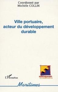 Michèle Collin et  Collectif - Ville portuaire, acteur du développement durable.