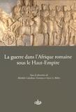 Michèle Coltelloni-Trannoy et Yann Le Bohec - La guerre dans l'Afrique romaine sous le Haut-Empire.