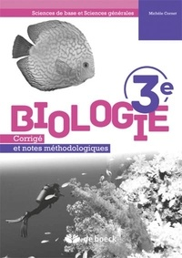 Michèle Cornet - Biologie 3e Sciences de base et sciences générales - Corrigé et notes méthodologiques.