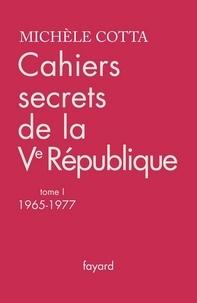 Michèle Cotta - Cahiers secrets de la Ve République, tome 1 - (1965-1977).