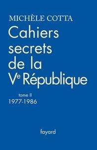 Michèle Cotta - Cahiers secrets de la Ve République, tome 2 (1977-1988).