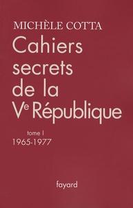 Michèle Cotta - Cahiers secrets de la Ve République - Tome 1, 1965-1977.