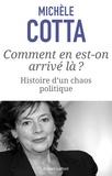 Michèle Cotta - Comment en est-on arrive là ? - Histoire d'un chaos politique.