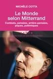 Michèle Cotta - Le monde selon Mitterrand - Combats, pensées, arrière-pensées, piques, polémiques.
