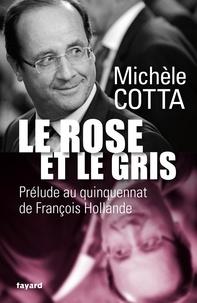 Michèle Cotta - Le Rose et le Gris - Prélude au quinquennat de François Hollande.