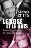 Michèle Cotta - Le rose et le gris - Prélude au quinquénat de François Hollande.