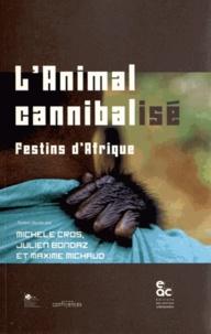 Michèle Cros et Julien Bondaz - L'animal cannibalisé - Festins d'Afrique.
