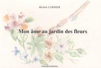 Michèle Curinier - Mon âme au jardin des fleurs.