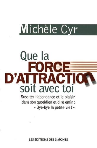 Michèle Cyr - Que la force d'attraction soit avec toi.