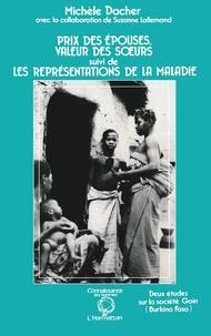 Michèle Dacher - Prix des épouses, valeur des soeurs suivi de Les représentations de la maladie - Deux études sur la société Goin (Burkina Faso).