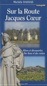 Michèle Dassas - Sur la route Jacques Coeur - Rêves et découvertes, des lieux et des contes.