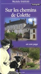 Michèle Dassas - Sur les chemins de Colette - En son pays.