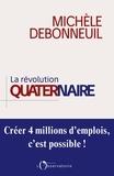 Michèle Debonneuil - La révolution quaternaire - Créer 4 millions d'emplois, c'est possible !.