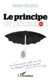 Michèle Declerck - Le principe de précaution - Comment rater sa vie en essayant de la sauver.