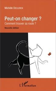 Michèle Declerck - Peut-on changer ? - Comment trouver sa route ?.