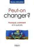 Michèle Declerck - Peut-on changer ? - Pourquoi, comment et à quel prix.