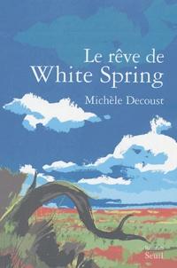 Michèle Decoust - Le rêve de White Spring.