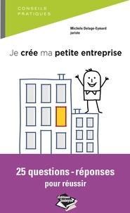 Michèle Delage-eymard - Je crée ma petite entreprise - 25 questions-réponses pour réussir.