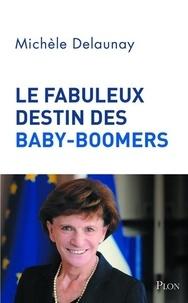 Michèle Delaunay - Le fabuleux destin des Baby-Boomers.