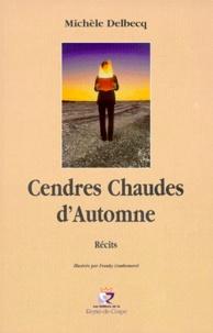 Michèle Delbecq - Cendres chaudes d'automne - Récits.
