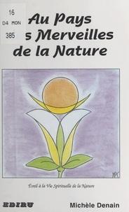 Michèle Denain - Au pays des merveilles de la nature - Éveil à la vie spirituelle de la nature.