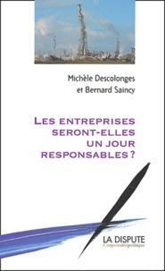 Michèle Descolonges et Bernard Saincy - Les entreprises seront-elles un jour responsables ?.