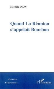 Michèle Dion - Quand La Réunion s'appelait Bourbon.