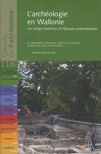 Michèle Dosogne - L'archéologie en Wallonie - Les Temps modernes et l'Epoque contemporaine : de l'artisanat à l'industrie, aspects de la culture matérielle et de la vie spirituelle.