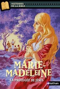 Michèle Drévillon - Marie-Madeleine - La protégée de Jésus.