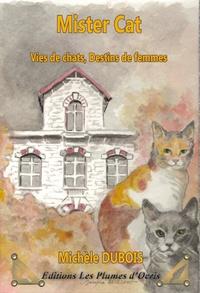 Michèle Dubois - Mister Cat - Vies de chats, destins de femmes.