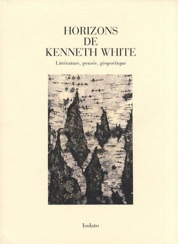 Michèle Duclos - Horizons de Kenneth White - Littérature, pensée, géopoétique.