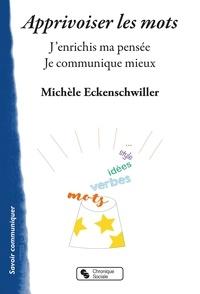 Michèle Eckenschwiller - Apprivoiser les mots - J'enrichis ma pensée. Je communique mieux.