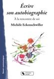 Michèle Eckenschwiller - Ecrire son autobiographie - A la rencontre de soi.