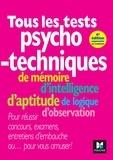 Michèle Eckenschwiller et Valérie Béal - Tous les tests psychotechniques, de mémoire, d'intelligence, d'aptitude, de logique, d'observation.