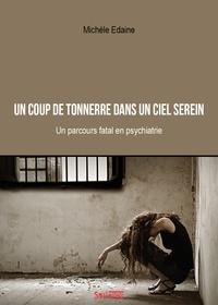 Michèle Edaine - Un coup de tonnerre dans un ciel serein - Un parcours fatal en psychiatrie.