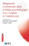 Michèle Emmanuelli et Estelle Louët - Diagnostic et pronostic dans le bilan psychologique avec l'enfant et l'adolescent : apports du bilan.