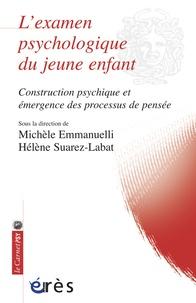 Michèle Emmanuelli et Hélène Suarez-Labat - L'examen psychologique du jeune enfant - Construction psychique et émergence des processus de pensée.