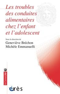 Michèle Emmanuelli et Geneviève Bréchon - Les troubles des conduites alimentaires chez l'enfant et l'adolescent.