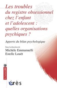 Michèle Emmanuelli et Estelle Louët - Les troubles du registre obsessionnel chez l'enfant et l'adolescent : quelles organisations psychiques ? - Apports du bilan psychologique.