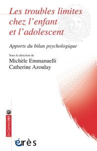 Michèle Emmanuelli et Catherine Azoulay - Les troubles limites chez l'enfant et l'adolescent - Apports du bilan psychologique.