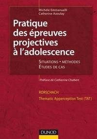 Michèle Emmanuelli et Catherine Azoulay - Pratique des épreuves projectives à l'adolescence. Rorschach et TAT.