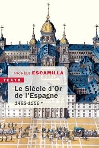 Michèle Escamilla - Le siècle d'or de l'Espagne - Tome 1, 1492-1556.